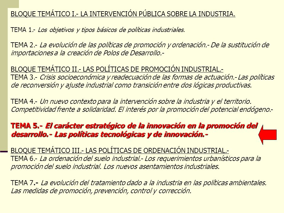 BLOQUE TEMÁTICO I.- LA INTERVENCIÓN PÚBLICA SOBRE LA INDUSTRIA. TEMA 1.- Los objetivos y tipos básicos de políticas industriales. TEMA 2.- La evolució