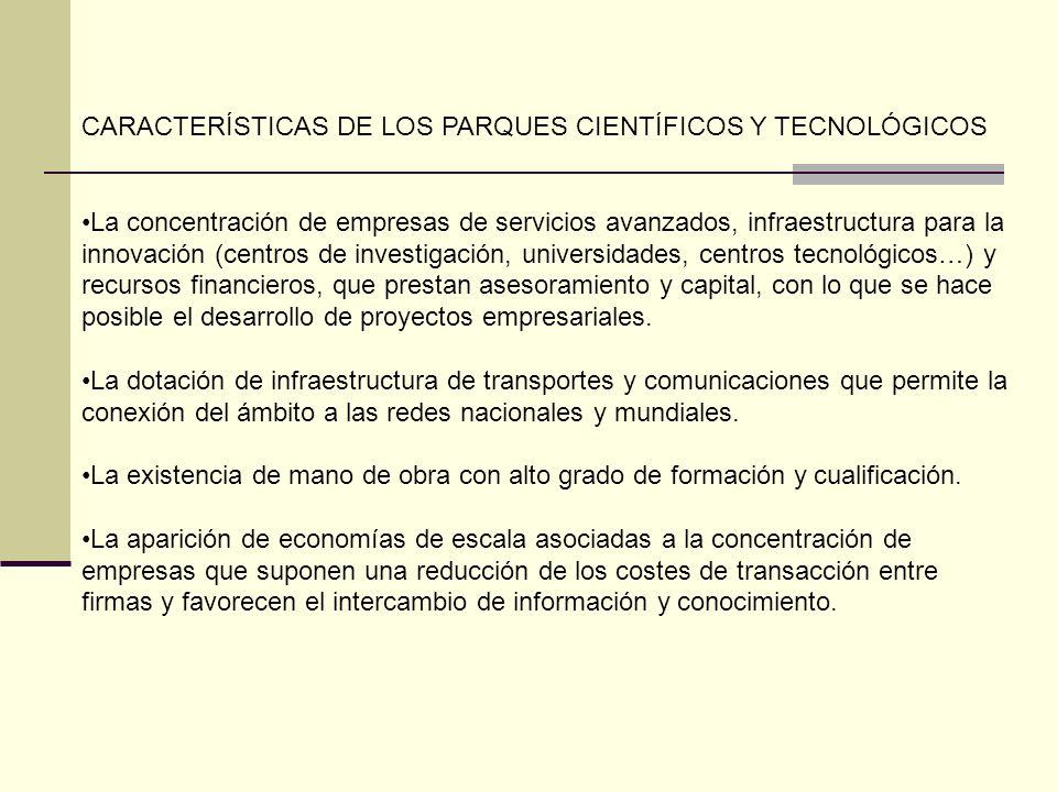 CARACTERÍSTICAS DE LOS PARQUES CIENTÍFICOS Y TECNOLÓGICOS La concentración de empresas de servicios avanzados, infraestructura para la innovación (cen