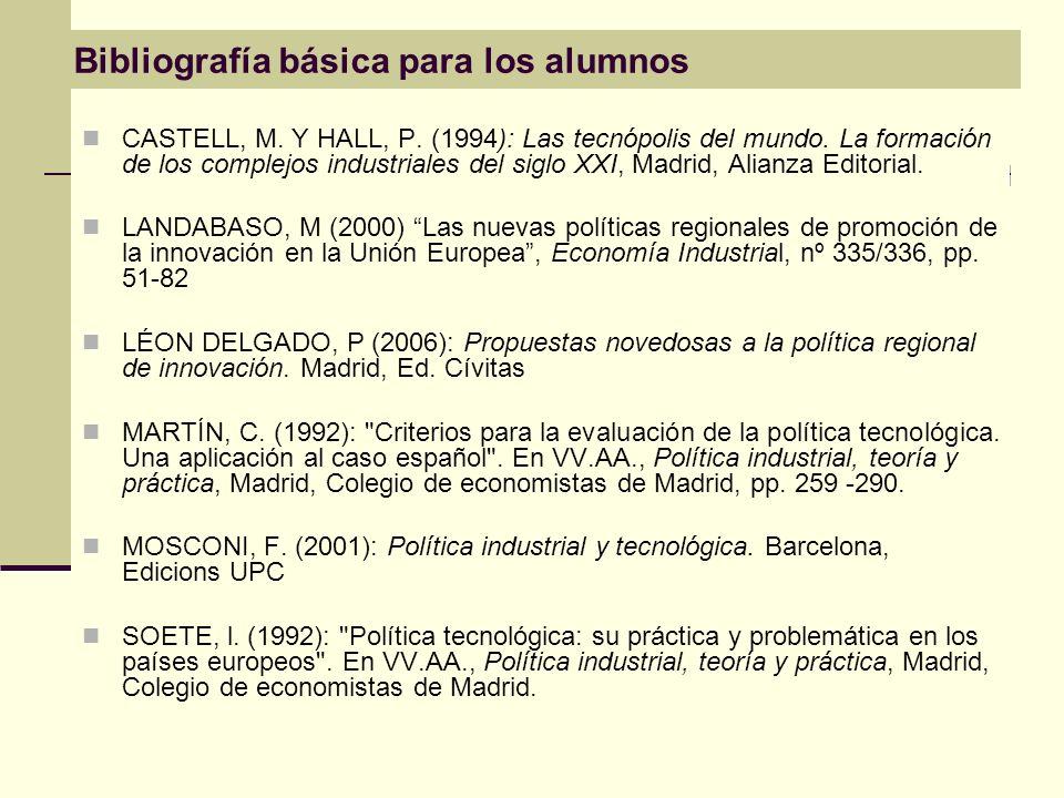 Bibliografía básica para los alumnos CASTELL, M. Y HALL, P. (1994): Las tecnópolis del mundo. La formación de los complejos industriales del siglo XXI
