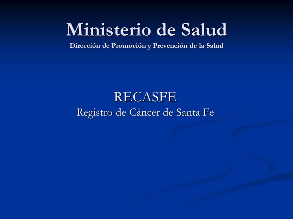 Ministerio de Salud Dirección de Promoción y Prevención de la Salud RECASFE Registro de Cáncer de Santa Fe