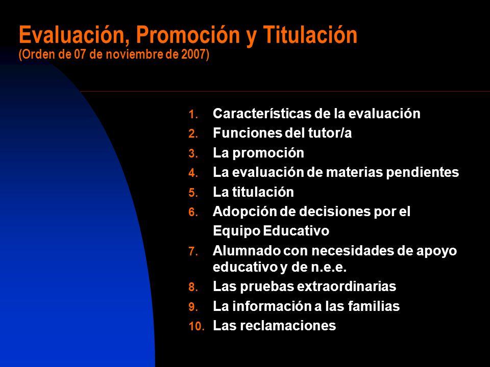 Evaluación, Promoción y Titulación (Orden de 07 de noviembre de 2007) 1. Características de la evaluación 2. Funciones del tutor/a 3. La promoción 4.