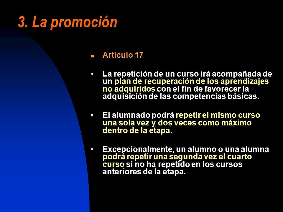 3. La promoción Artículo 17 La repetición de un curso irá acompañada de un plan de recuperación de los aprendizajes no adquiridos con el fin de favore