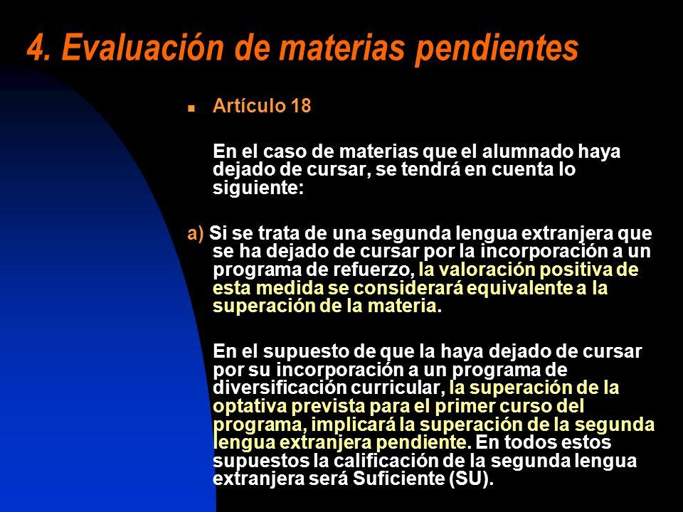 4. Evaluación de materias pendientes Artículo 18 En el caso de materias que el alumnado haya dejado de cursar, se tendrá en cuenta lo siguiente: a) Si