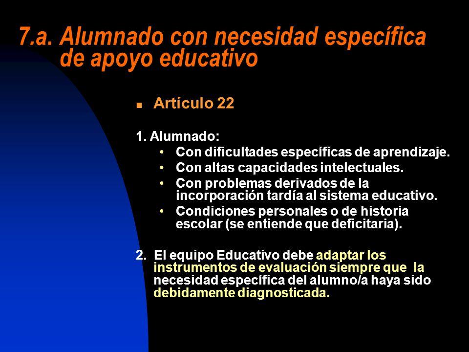 7.a. Alumnado con necesidad específica de apoyo educativo Artículo 22 1. Alumnado: Con dificultades específicas de aprendizaje. Con altas capacidades