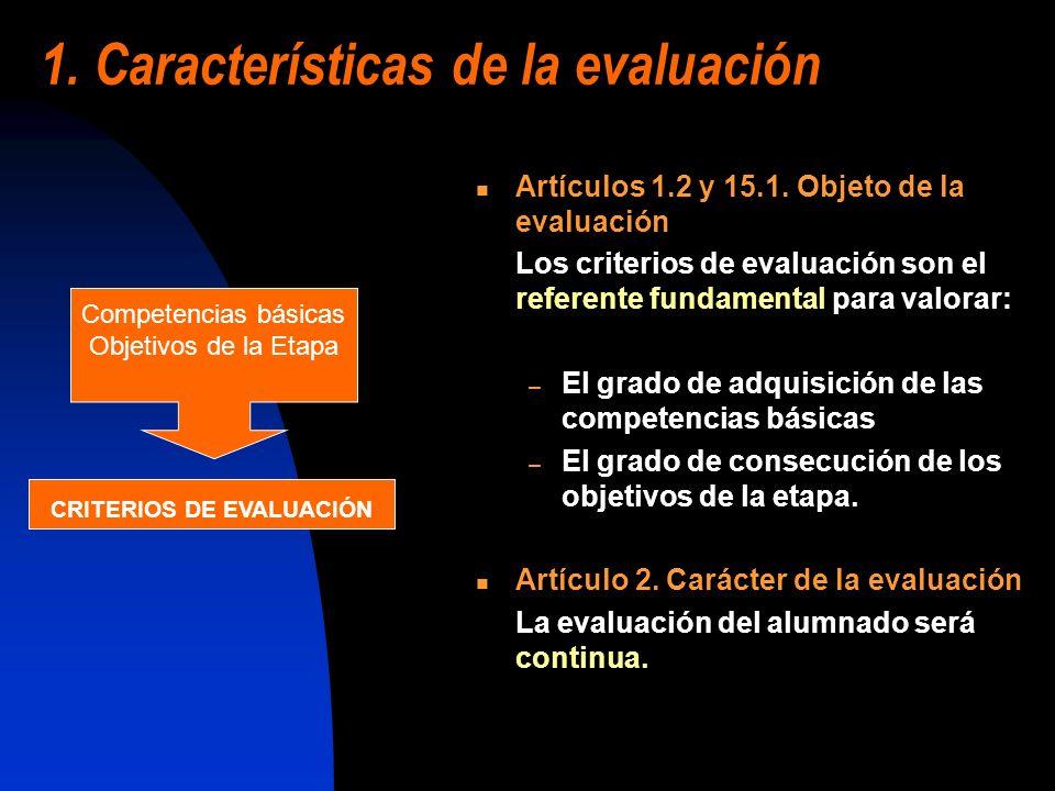 1. Características de la evaluación Artículos 1.2 y 15.1. Objeto de la evaluación Los criterios de evaluación son el referente fundamental para valora