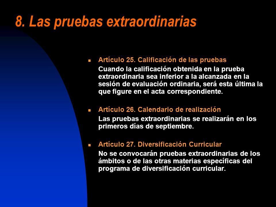8. Las pruebas extraordinarias Artículo 25. Calificación de las pruebas Cuando la calificación obtenida en la prueba extraordinaria sea inferior a la