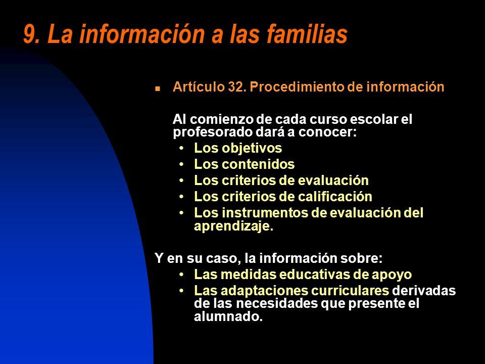 9. La información a las familias Artículo 32. Procedimiento de información Al comienzo de cada curso escolar el profesorado dará a conocer: Los objeti