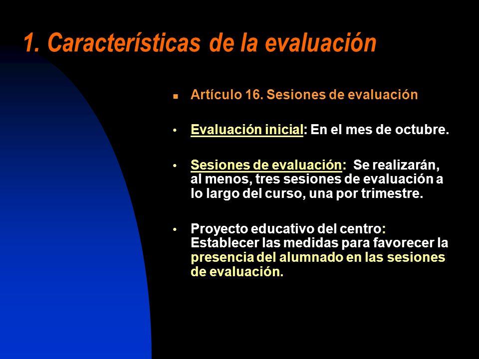 1. Características de la evaluación Artículo 16. Sesiones de evaluación Evaluación inicial: En el mes de octubre. Sesiones de evaluación: Se realizará
