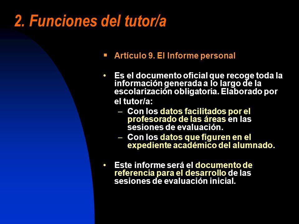 2. Funciones del tutor/a Artículo 9. El Informe personal Es el documento oficial que recoge toda la información generada a lo largo de la escolarizaci