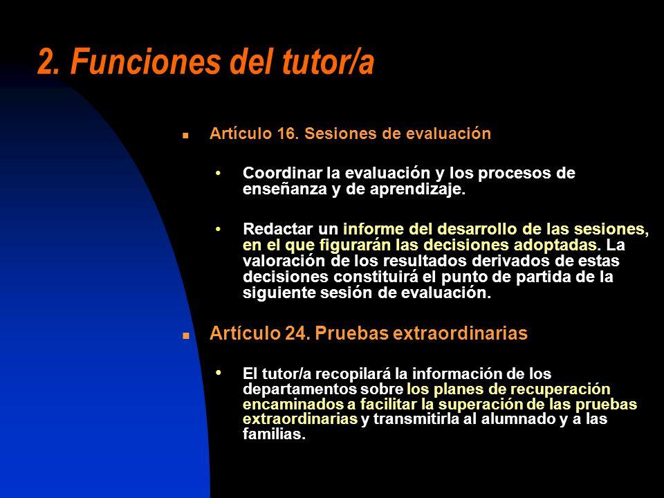 2. Funciones del tutor/a Artículo 16. Sesiones de evaluación Coordinar la evaluación y los procesos de enseñanza y de aprendizaje. Redactar un informe