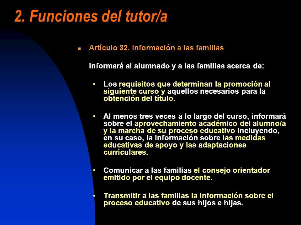 2. Funciones del tutor/a Artículo 32. Información a las familias Informará al alumnado y a las familias acerca de: Los requisitos que determinan la pr