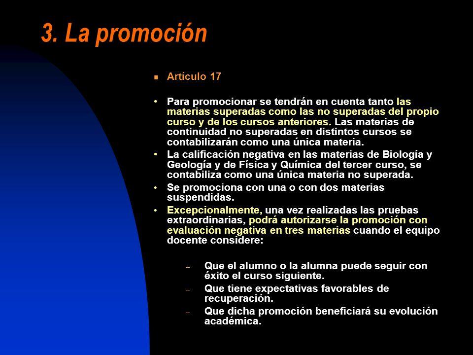 3. La promoción Artículo 17 Para promocionar se tendrán en cuenta tanto las materias superadas como las no superadas del propio curso y de los cursos