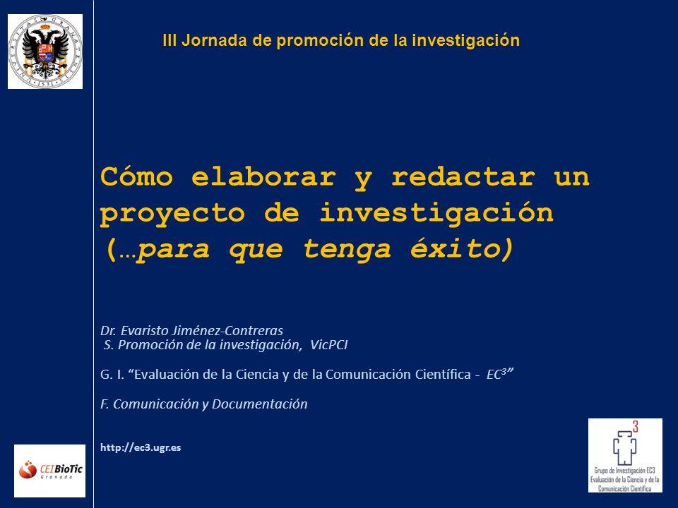 Cómo elaborar y redactar un proyecto de investigación (…para que tenga éxito) Dr. Evaristo Jiménez-Contreras S. Promoción de la investigación, VicPCI