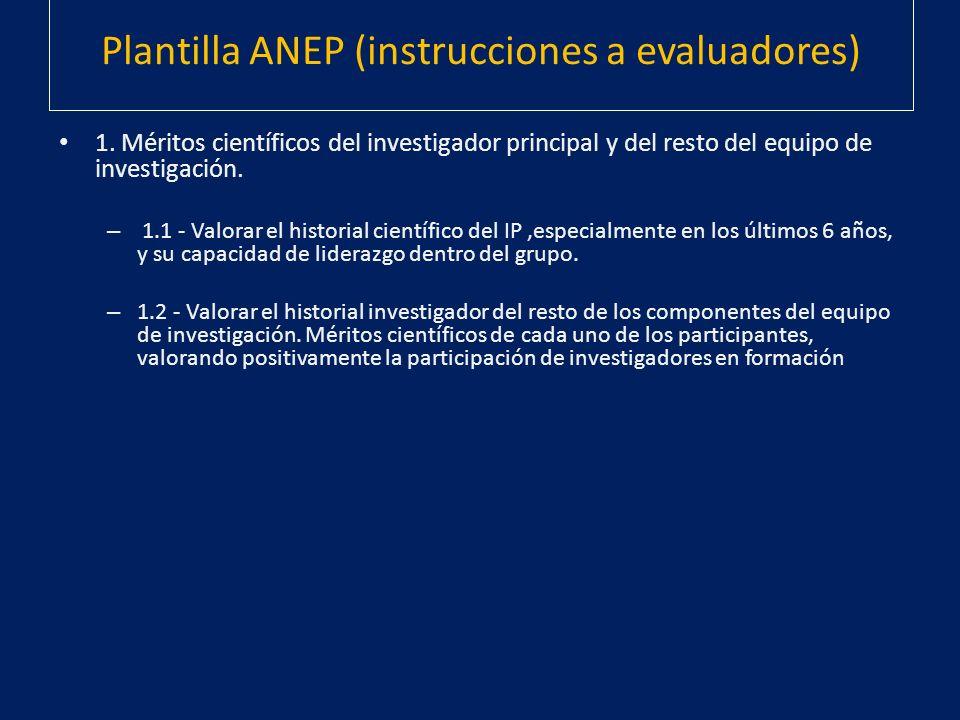 Plantilla ANEP (instrucciones a evaluadores) 1. Méritos científicos del investigador principal y del resto del equipo de investigación. – 1.1 - Valora