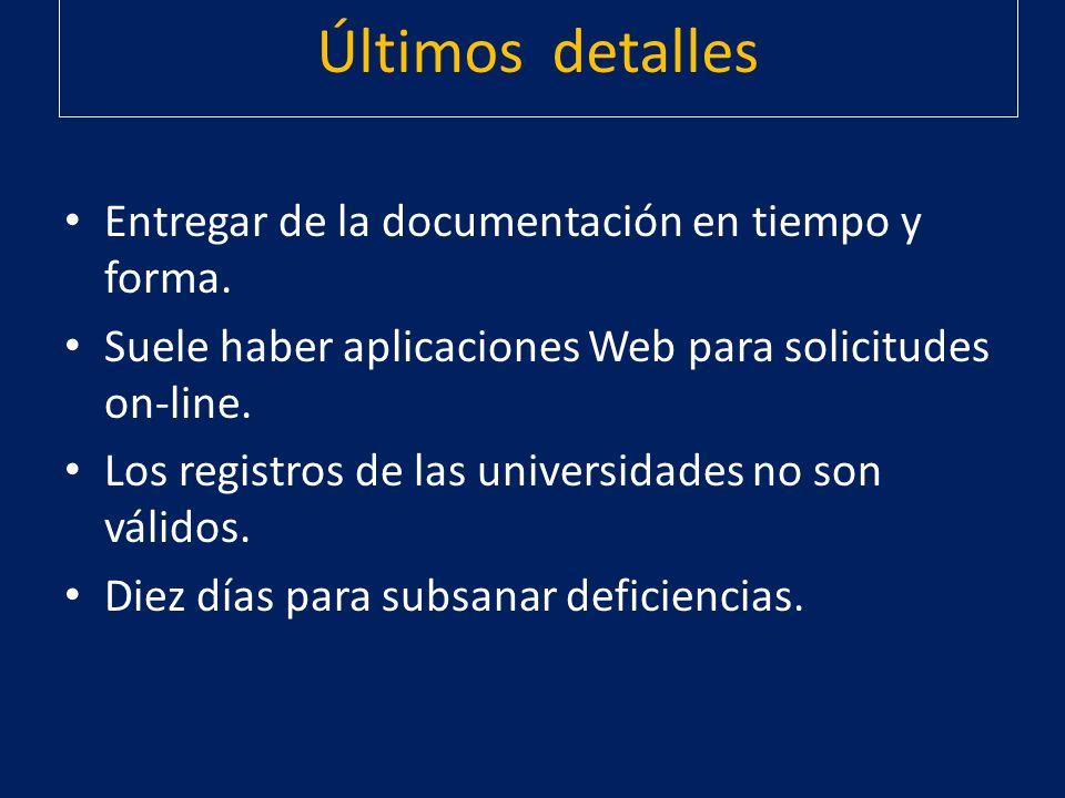 Últimos detalles Entregar de la documentación en tiempo y forma. Suele haber aplicaciones Web para solicitudes on-line. Los registros de las universid