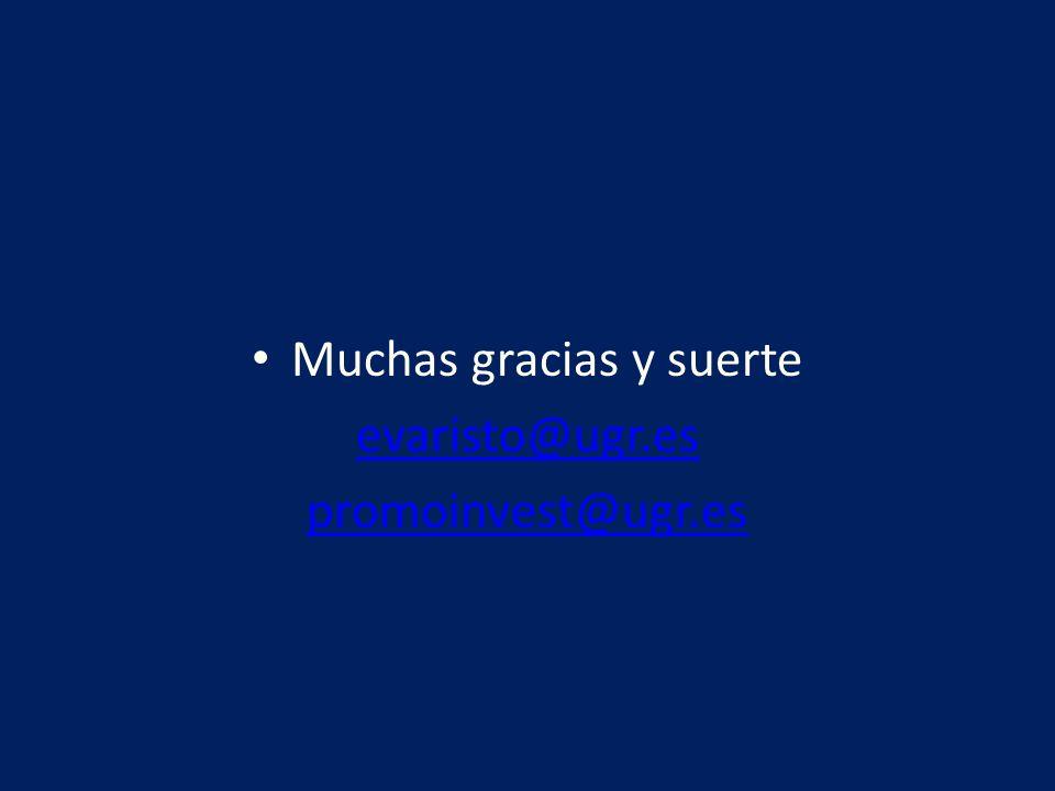 Muchas gracias y suerte evaristo@ugr.es promoinvest@ugr.es