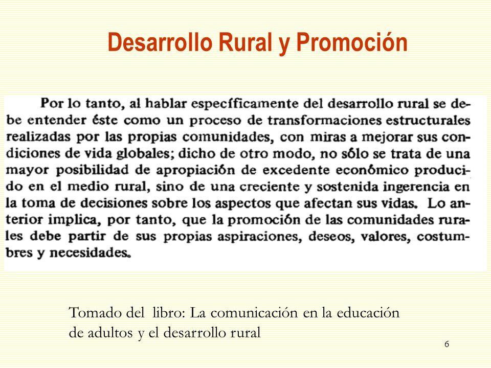 6 Desarrollo Rural y Promoción Tomado del libro: La comunicación en la educación de adultos y el desarrollo rural