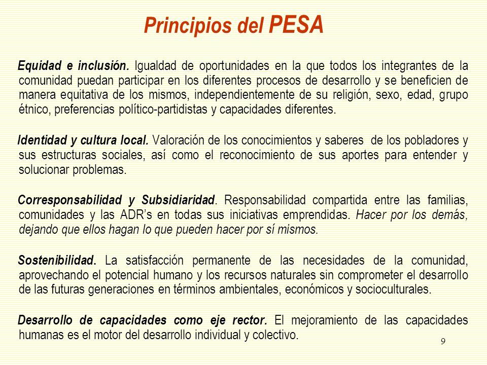 9 Principios del PESA Equidad e inclusión. Igualdad de oportunidades en la que todos los integrantes de la comunidad puedan participar en los diferent