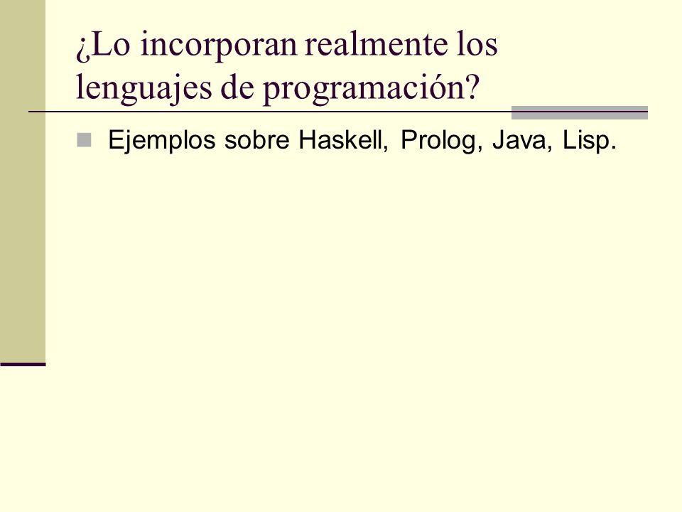¿Lo incorporan realmente los lenguajes de programación? Ejemplos sobre Haskell, Prolog, Java, Lisp.