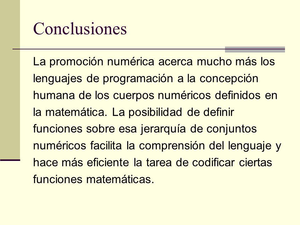 Conclusiones La promoción numérica acerca mucho más los lenguajes de programación a la concepción humana de los cuerpos numéricos definidos en la mate