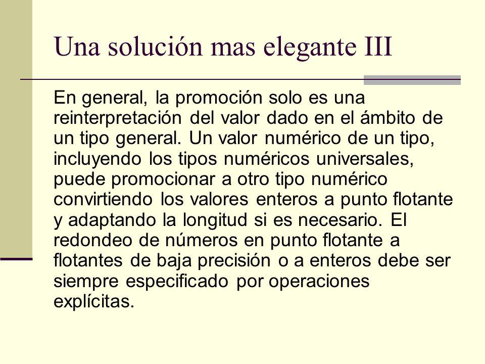 Una solución mas elegante III En general, la promoción solo es una reinterpretación del valor dado en el ámbito de un tipo general. Un valor numérico