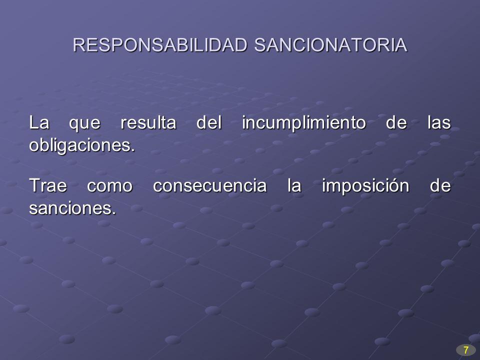 RESPONSABILIDAD SANCIONATORIA La que resulta del incumplimiento de las obligaciones. Trae como consecuencia la imposición de sanciones. 7