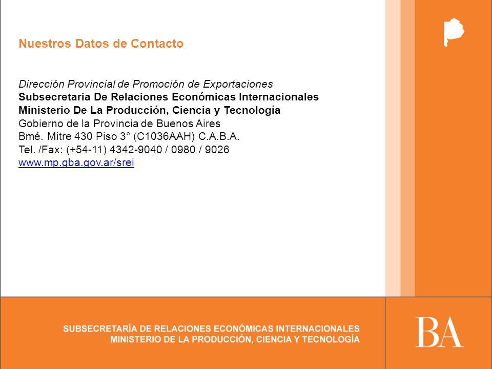 Nuestros Datos de Contacto Dirección Provincial de Promoción de Exportaciones Subsecretaria De Relaciones Económicas Internacionales Ministerio De La Producción, Ciencia y Tecnología Gobierno de la Provincia de Buenos Aires Bmé.