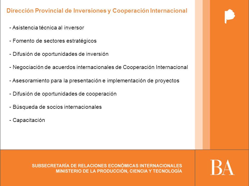 Dirección Provincial de Inversiones y Cooperación Internacional - Asistencia técnica al inversor - Fomento de sectores estratégicos - Difusión de oportunidades de inversión - Negociación de acuerdos internacionales de Cooperación Internacional - Asesoramiento para la presentación e implementación de proyectos - Difusión de oportunidades de cooperación - Búsqueda de socios internacionales - Capacitación