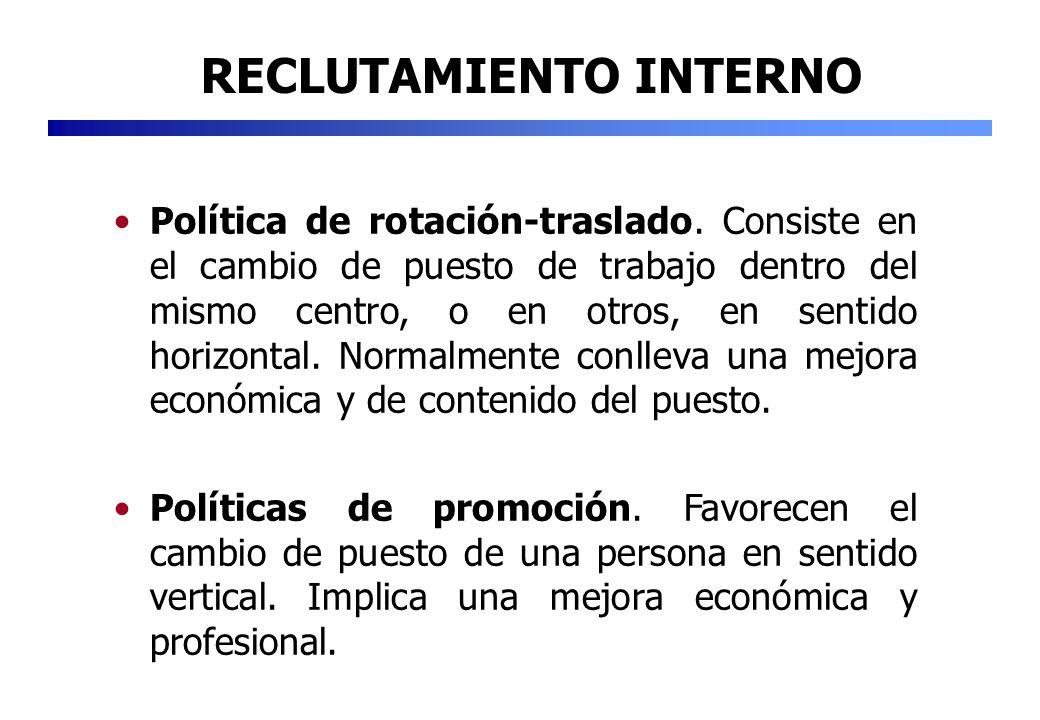 Política de rotación-traslado. Consiste en el cambio de puesto de trabajo dentro del mismo centro, o en otros, en sentido horizontal. Normalmente conl