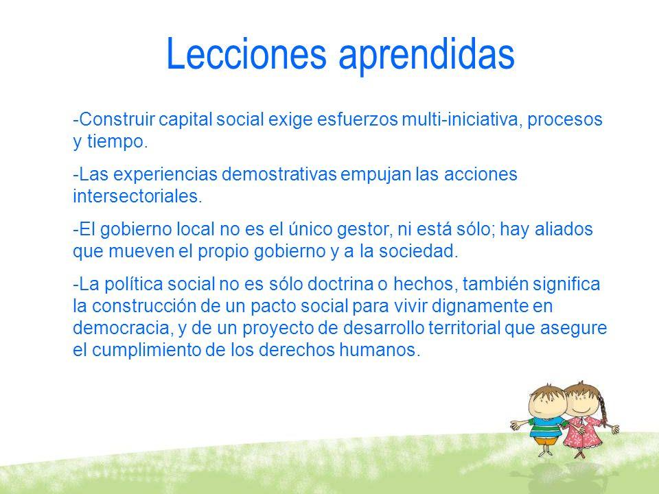 -Construir capital social exige esfuerzos multi-iniciativa, procesos y tiempo. -Las experiencias demostrativas empujan las acciones intersectoriales.