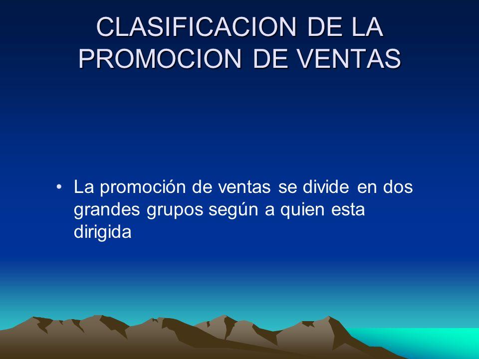 CLASIFICACION DE LA PROMOCION DE VENTAS La promoción de ventas se divide en dos grandes grupos según a quien esta dirigida