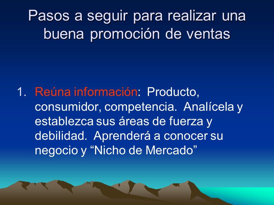 Pasos a seguir para realizar una buena promoción de ventas 1.Reúna información: Producto, consumidor, competencia.