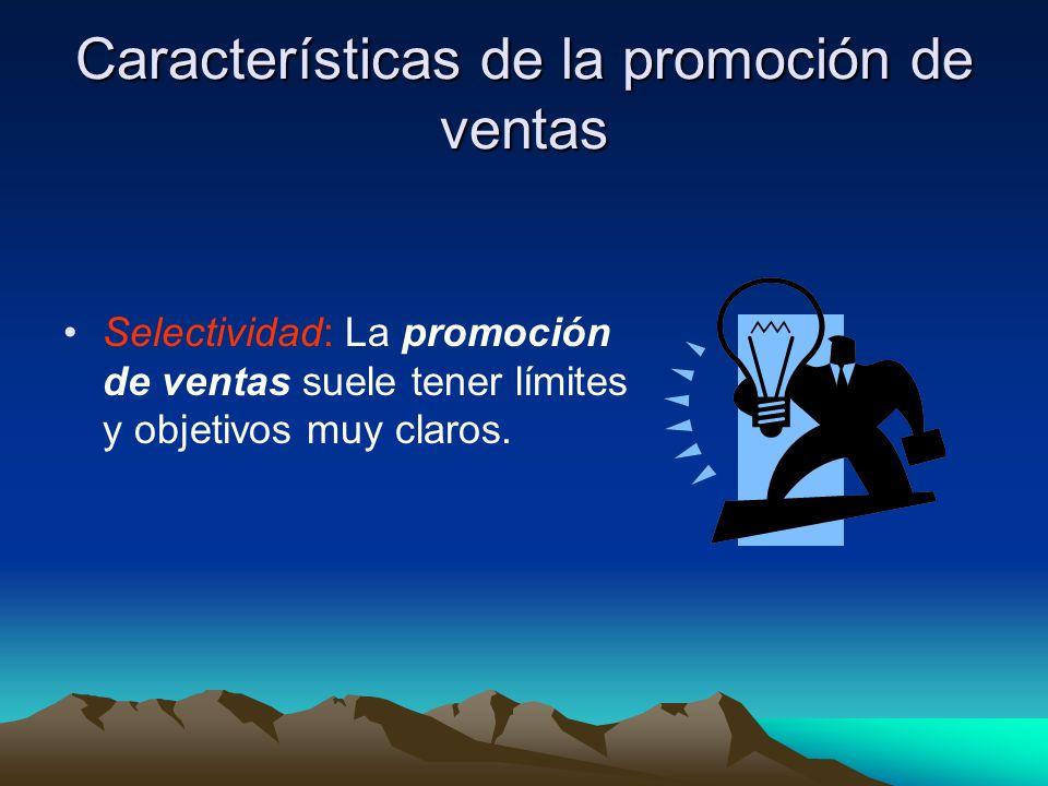 Características de la promoción de ventas Selectividad: La promoción de ventas suele tener límites y objetivos muy claros.