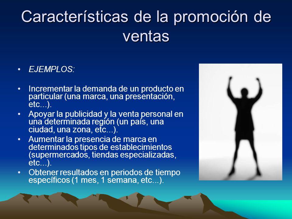 Características de la promoción de ventas EJEMPLOS: Incrementar la demanda de un producto en particular (una marca, una presentación, etc...).