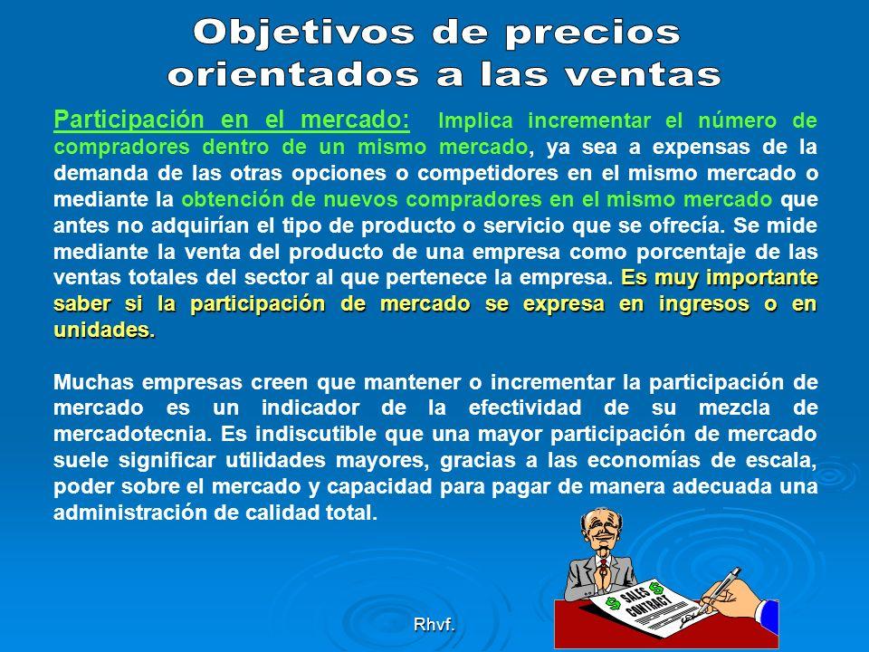 Rhvf. Es muy importante saber si la participación de mercado se expresa en ingresos o en unidades. Participación en el mercado: Implica incrementar el