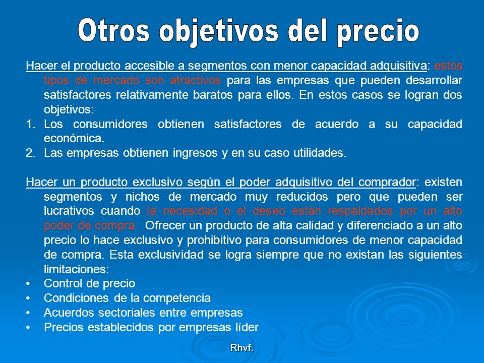 Rhvf. Hacer el producto accesible a segmentos con menor capacidad adquisitiva: estos tipos de mercado son atractivos para las empresas que pueden desa