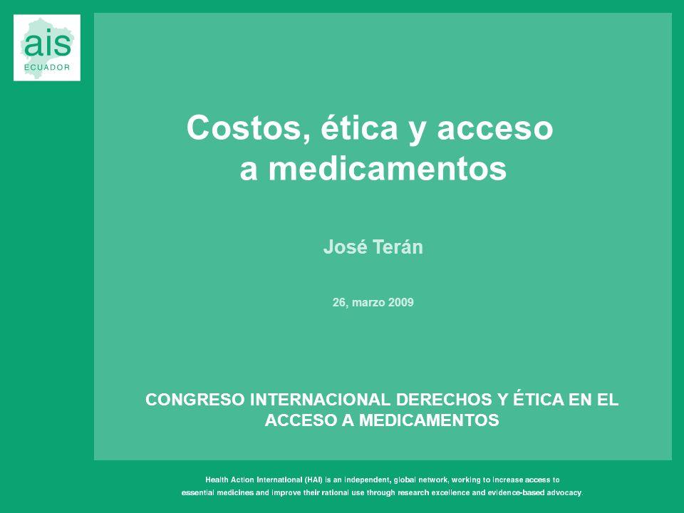 Costos, ética y acceso a medicamentos José Terán 26, marzo 2009 CONGRESO INTERNACIONAL DERECHOS Y ÉTICA EN EL ACCESO A MEDICAMENTOS