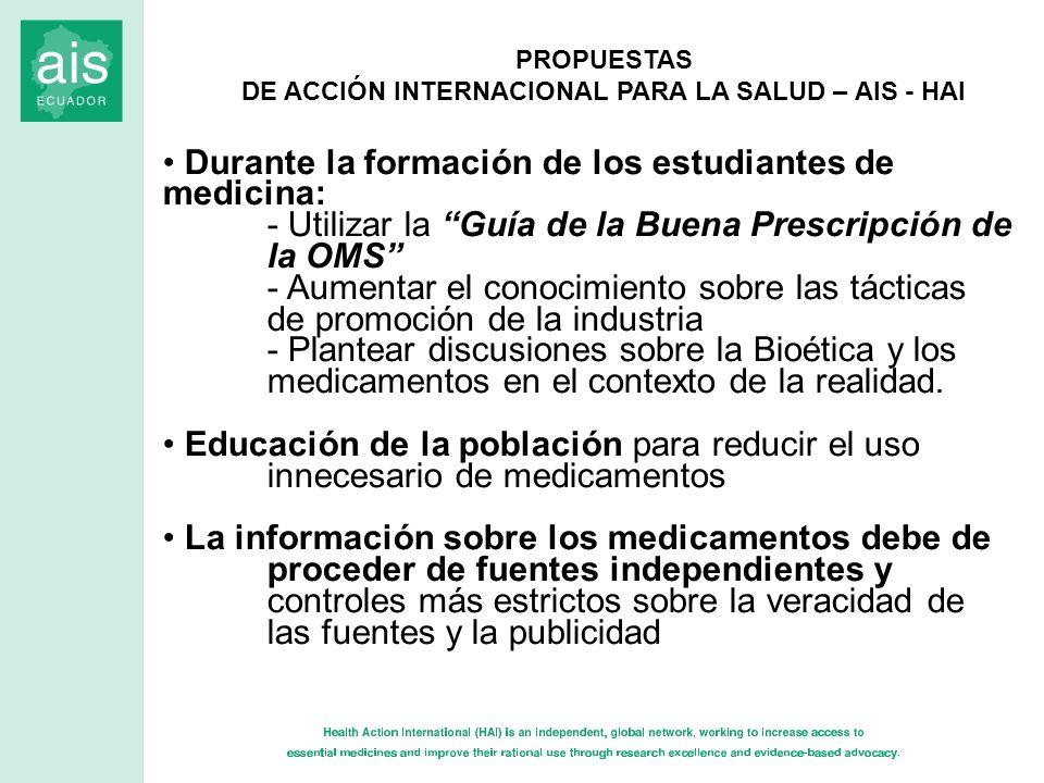 PROPUESTAS DE ACCIÓN INTERNACIONAL PARA LA SALUD – AIS - HAI Durante la formación de los estudiantes de medicina: - Utilizar la Guía de la Buena Presc