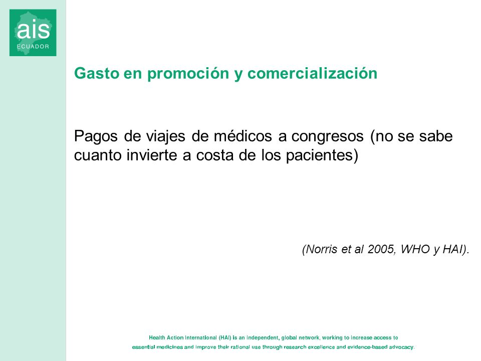 Gasto en promoción y comercialización Pagos de viajes de médicos a congresos (no se sabe cuanto invierte a costa de los pacientes) (Norris et al 2005,