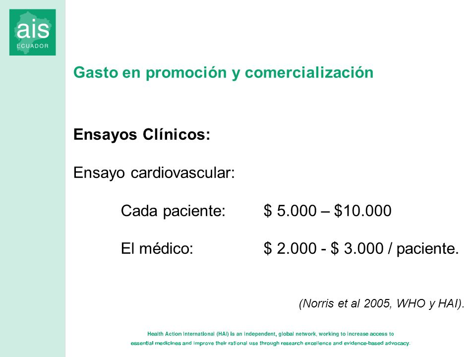 Gasto en promoción y comercialización Ensayos Clínicos: Ensayo cardiovascular: Cada paciente: $ 5.000 – $10.000 El médico: $ 2.000 - $ 3.000 / pacient