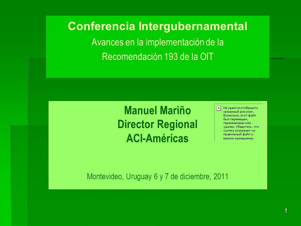 12 ACI-Américas Recomendación 193 de la OIT sobre la promoción de las cooperativas, 2002 Acciones a partir del 2012 Actividades de fortalecimiento e impulso a la Recomendación 193, como herramienta de incidencia en políticas públicas.