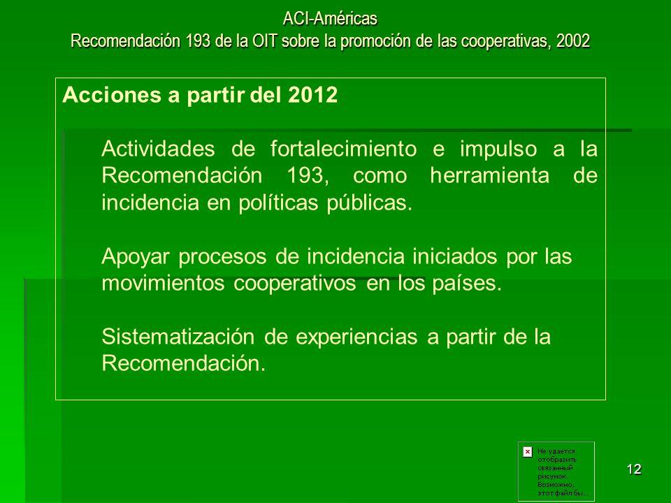 12 ACI-Américas Recomendación 193 de la OIT sobre la promoción de las cooperativas, 2002 Acciones a partir del 2012 Actividades de fortalecimiento e i