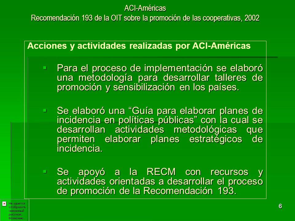 6 ACI-Américas Recomendación 193 de la OIT sobre la promoción de las cooperativas, 2002 Acciones y actividades realizadas por ACI-Américas Para el pro