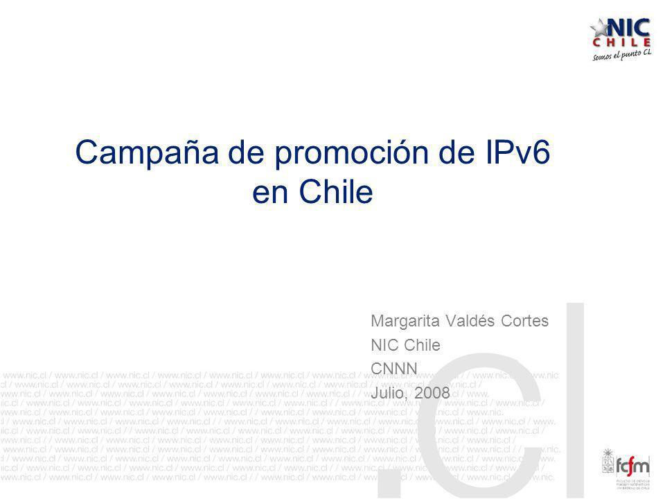 Campaña de promoción de IPv6 en Chile Margarita Valdés Cortes NIC Chile CNNN Julio, 2008