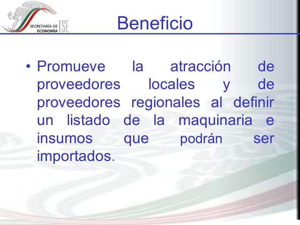 Beneficio Promueve la atracción de proveedores locales y de proveedores regionales al definir un listado de la maquinaria e insumos que podrán ser imp