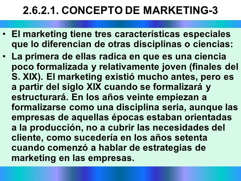 2.6.2.1. CONCEPTO DE MARKETING-3 El marketing tiene tres características especiales que lo diferencian de otras disciplinas o ciencias: La primera de