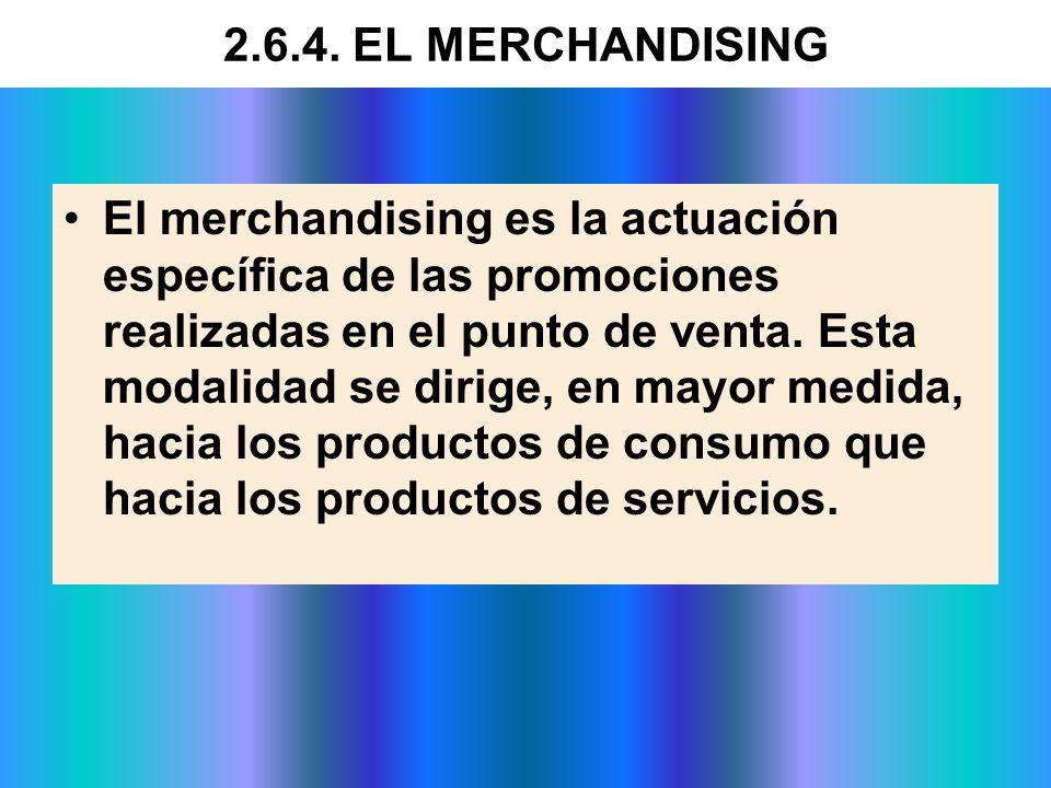 El merchandising es la actuación específica de las promociones realizadas en el punto de venta. Esta modalidad se dirige, en mayor medida, hacia los p
