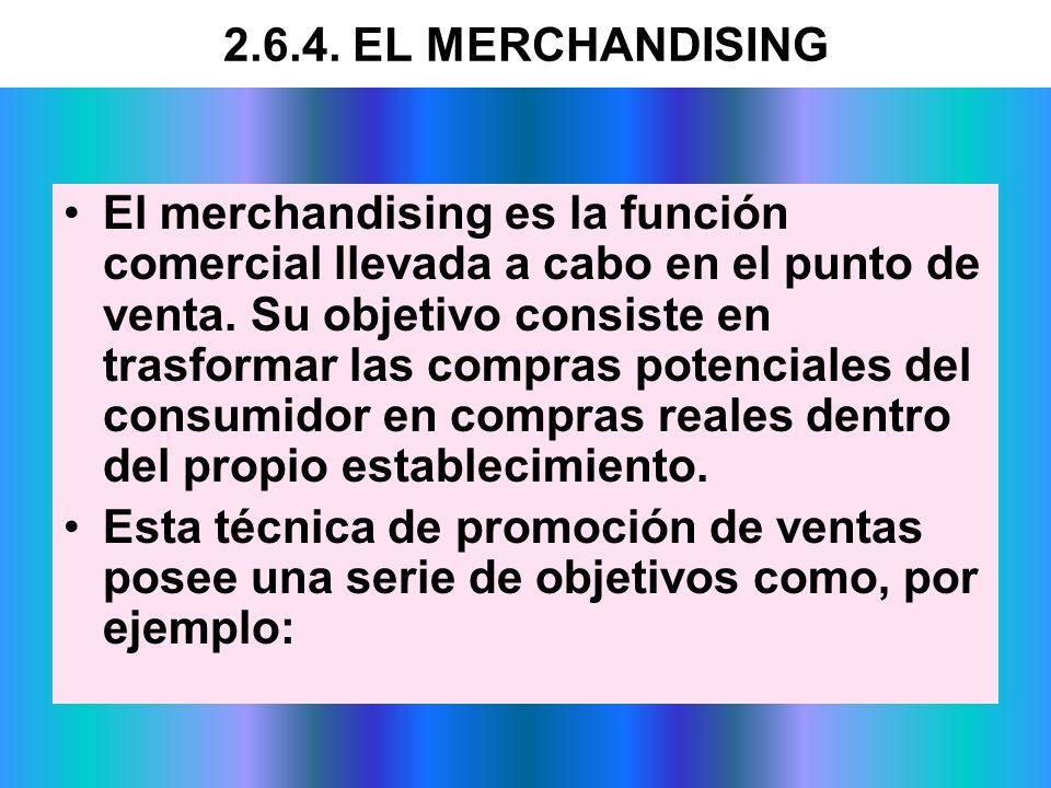 El merchandising es la función comercial llevada a cabo en el punto de venta. Su objetivo consiste en trasformar las compras potenciales del consumido