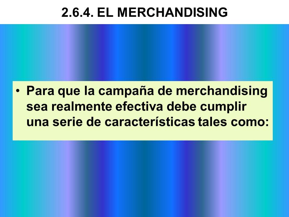Para que la campaña de merchandising sea realmente efectiva debe cumplir una serie de características tales como: 2.6.4. EL MERCHANDISING