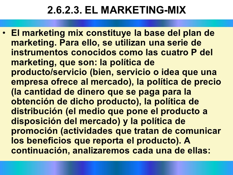 El marketing mix constituye la base del plan de marketing. Para ello, se utilizan una serie de instrumentos conocidos como las cuatro P del marketing,
